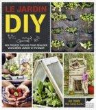 Le jardin diy. des projets faciles pour réaliser vous-même jardin et potager