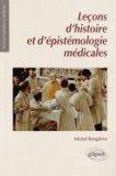Leçons d'histoire et d'épistémologie médicales