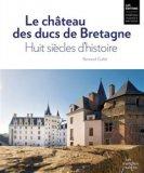 Le château des ducs de Bretagne - Huit siècles d'histoire