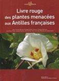 Livre rouge des plantes menacées aux Antilles françaises