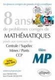 8 ans de problèmes corrigés de Mathématiques posés aux concours Centrale/Supélec, Mines/Ponts et CCP - filière MP