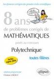 8 ans de problemes corriges de mathematiques poses aux concours polytechnique toutes filières