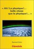 « Ah ! La physique !... belle chose que la physique !... »