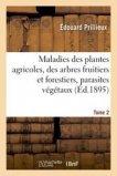 Maladies des plantes agricoles et des arbres fruitiers & forestiers causées par des parasites Tome 2