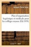 Plan d'organisation hygiénique et médicale pour les collèges royaux