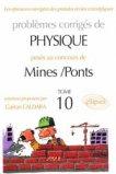 Problèmes corrigés de physique posés au concours de Mines / Ponts Tome 10