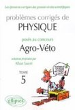 Problèmes corrigés de Physique posés aux concours Agro-Véto Tome 5