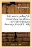 Rein mobile, pathogénie et indications opératoires, Association française d'urologie, Paris, 1901