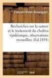 Recherches sur la nature et le traitement du choléra épidémique, observations recueillies