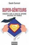 Super-géniteurs / enquête sur le don de sperme sauvage en france