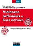 Violences ordinaires ou hors normes - Aux racines de la destructivité humaine