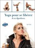 Yoga pour se libérer de ses dépendances