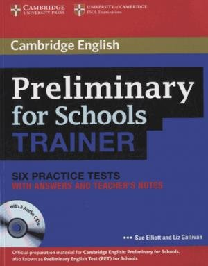 Preliminary for Schools Trainer - Six Practice Tests with Answers,  Teacher's Notes and Audio CDs (3)