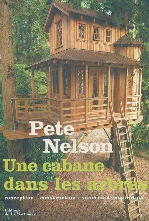 une cabane dans les arbres conception construction sources d 39 inspiration pete nelson. Black Bedroom Furniture Sets. Home Design Ideas