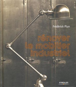 Rénover le mobilier industriel - Frédérick PLUN - 9782212132007 ...