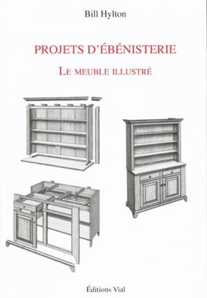 projets d 39 b nisterie le meuble illustr bill hylton 9782851011275 vial menuiserie. Black Bedroom Furniture Sets. Home Design Ideas